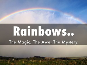 Rainbows & Clouds~ They teach us so much!